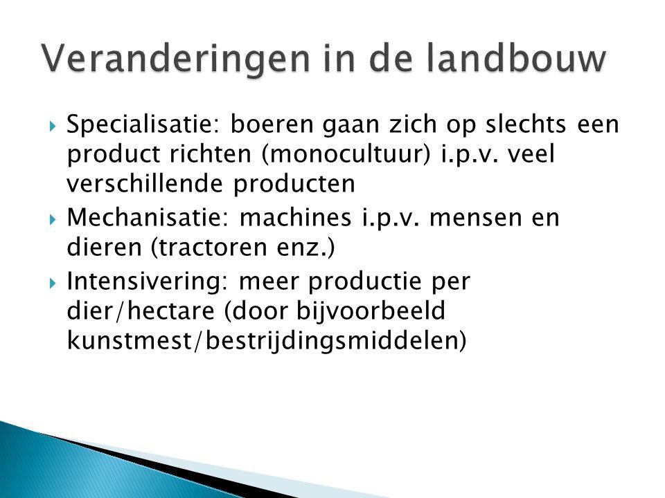  Specialisatie: boeren gaan zich op slechts een product richten (monocultuur) i.p.v.
