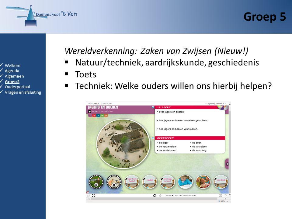 Groep 5 Welkom Agenda Algemeen Groep 5 Ouderportaal Vragen en afsluiting Wereldverkenning: Zaken van Zwijsen (Nieuw!)  Natuur/techniek, aardrijkskunde, geschiedenis  Toets  Techniek: Welke ouders willen ons hierbij helpen?