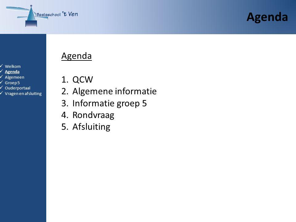 Agenda 1.QCW 2.Algemene informatie 3.Informatie groep 5 4.Rondvraag 5.Afsluiting Welkom Agenda Algemeen Groep 5 Ouderportaal Vragen en afsluiting