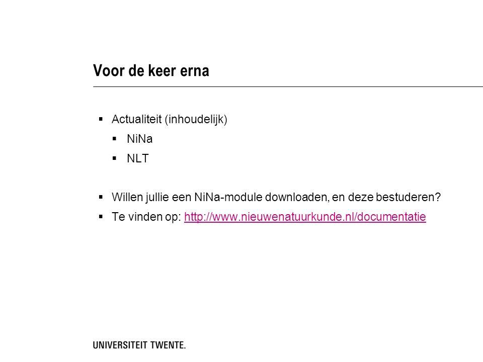 Voor de keer erna  Actualiteit (inhoudelijk)  NiNa  NLT  Willen jullie een NiNa-module downloaden, en deze bestuderen.