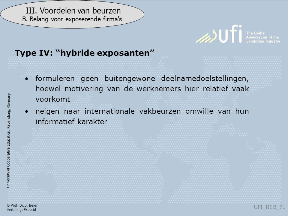 University of Cooperative Education, Ravensburg, Germany UFI_III B_71 III. Voordelen van beurzen B. Belang voor exposerende firma's © Prof. Dr. J. Bei