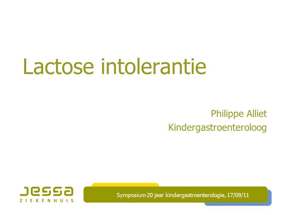 Lactose intolerantie Philippe Alliet Kindergastroenteroloog Symposium 20 jaar kindergastroenterologie, 17/09/11