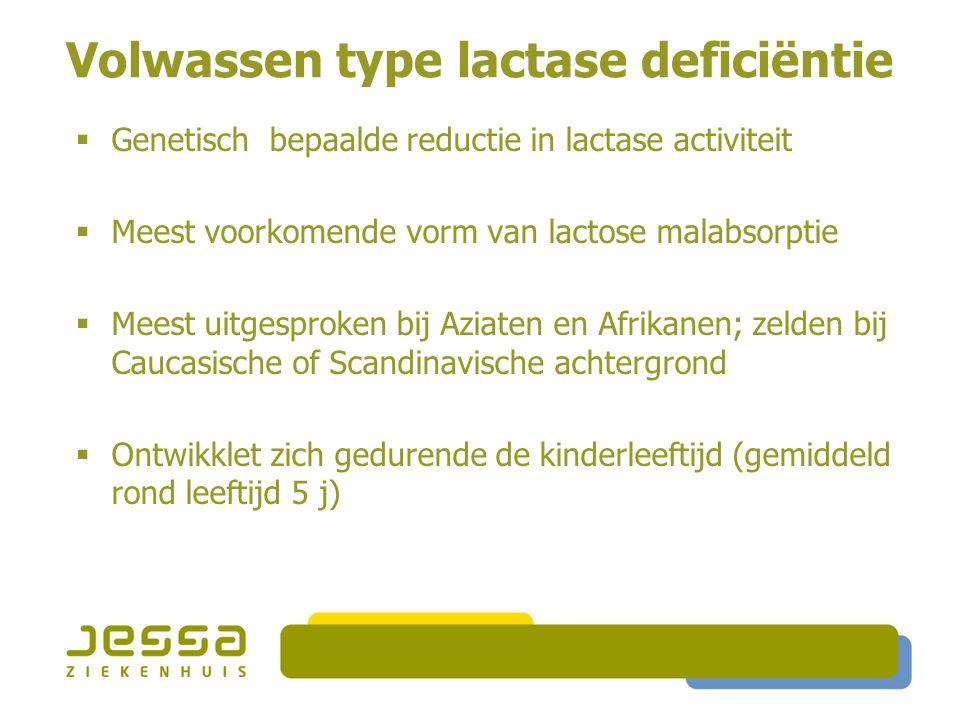 Volwassen type lactase deficiëntie  Genetisch bepaalde reductie in lactase activiteit  Meest voorkomende vorm van lactose malabsorptie  Meest uitge