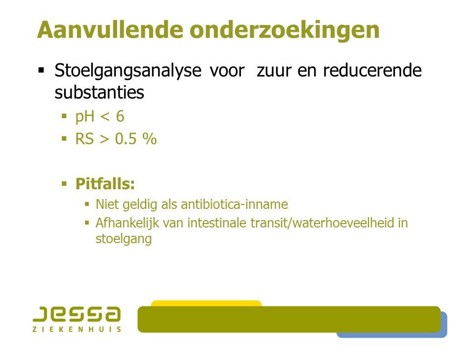 Aanvullende onderzoekingen  Stoelgangsanalyse voor zuur en reducerende substanties  pH < 6  RS > 0.5 %  Pitfalls:  Niet geldig als antibiotica-in