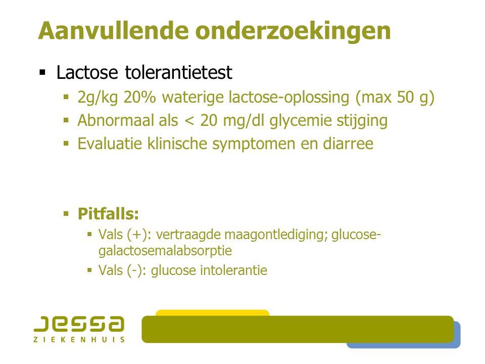 Aanvullende onderzoekingen  Lactose tolerantietest  2g/kg 20% waterige lactose-oplossing (max 50 g)  Abnormaal als < 20 mg/dl glycemie stijging  E