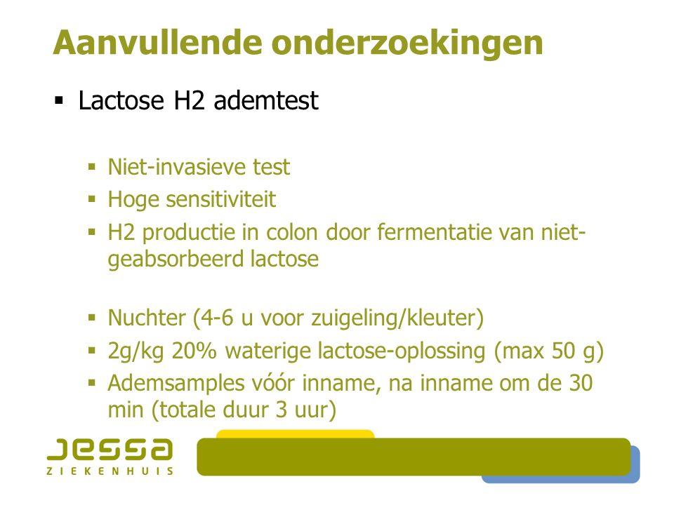 Aanvullende onderzoekingen  Lactose H2 ademtest  Niet-invasieve test  Hoge sensitiviteit  H2 productie in colon door fermentatie van niet- geabsor