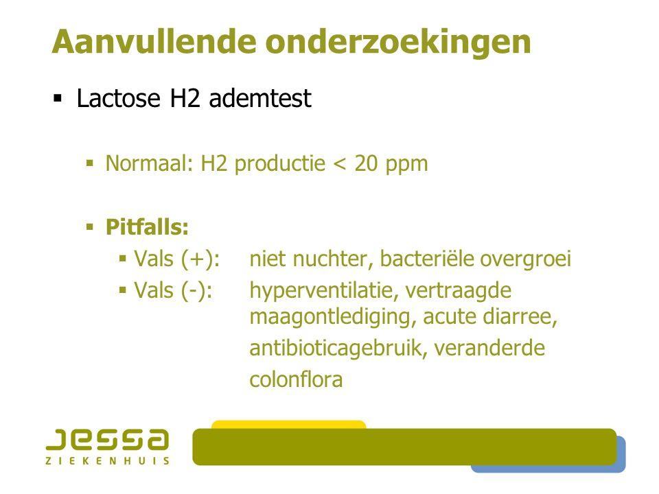 Aanvullende onderzoekingen  Lactose H2 ademtest  Normaal: H2 productie < 20 ppm  Pitfalls:  Vals (+): niet nuchter, bacteriële overgroei  Vals (-
