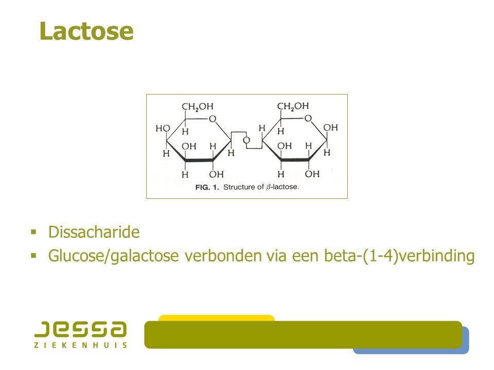 Lactose  Dissacharide  Glucose/galactose verbonden via een beta-(1-4)verbinding