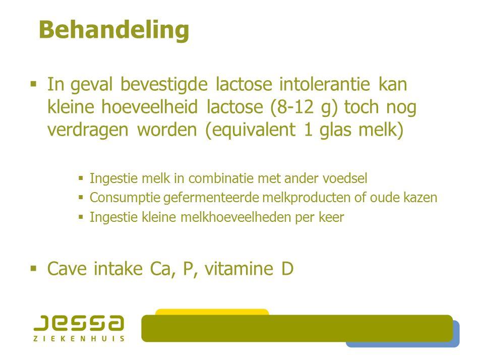 Behandeling  In geval bevestigde lactose intolerantie kan kleine hoeveelheid lactose (8-12 g) toch nog verdragen worden (equivalent 1 glas melk)  In