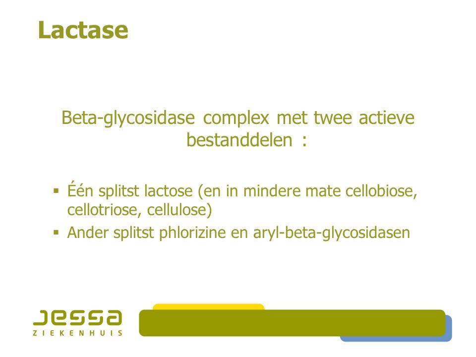 Lactase Beta-glycosidase complex met twee actieve bestanddelen :  Één splitst lactose (en in mindere mate cellobiose, cellotriose, cellulose)  Ander