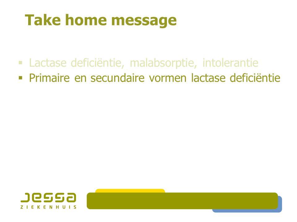 Take home message  Lactase deficiëntie, malabsorptie, intolerantie  Primaire en secundaire vormen lactase deficiëntie