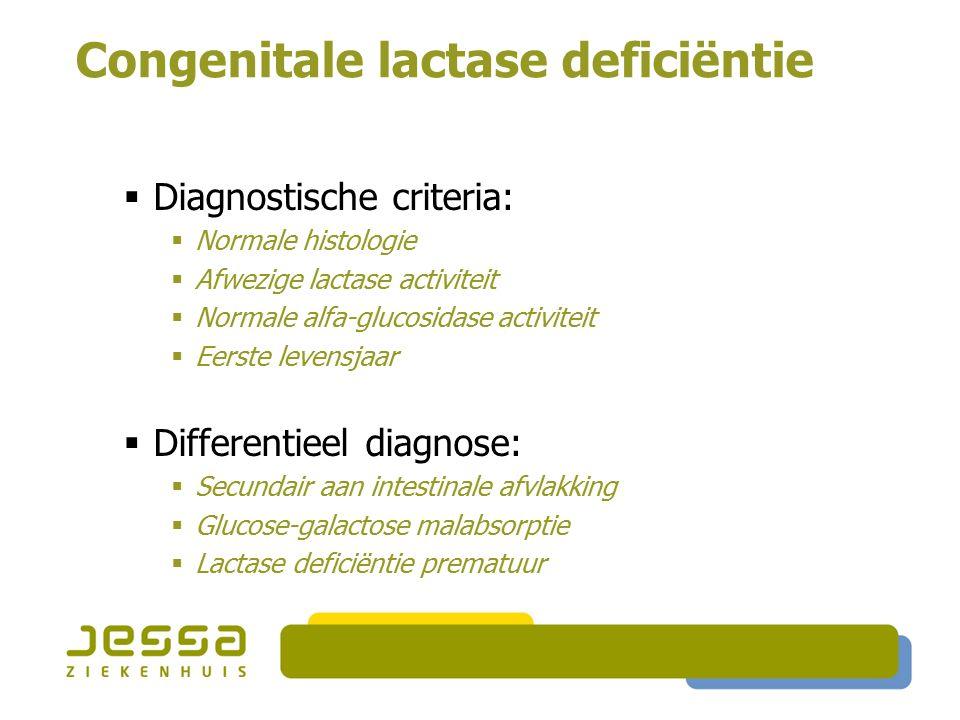 Congenitale lactase deficiëntie  Bestaat deze entiteit ?  Diagnostische criteria:  Normale histologie  Afwezige lactase activiteit  Normale alfa-