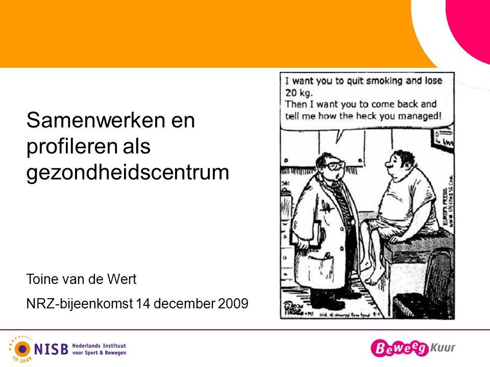 Samenwerken en profileren als gezondheidscentrum Toine van de Wert NRZ-bijeenkomst 14 december 2009