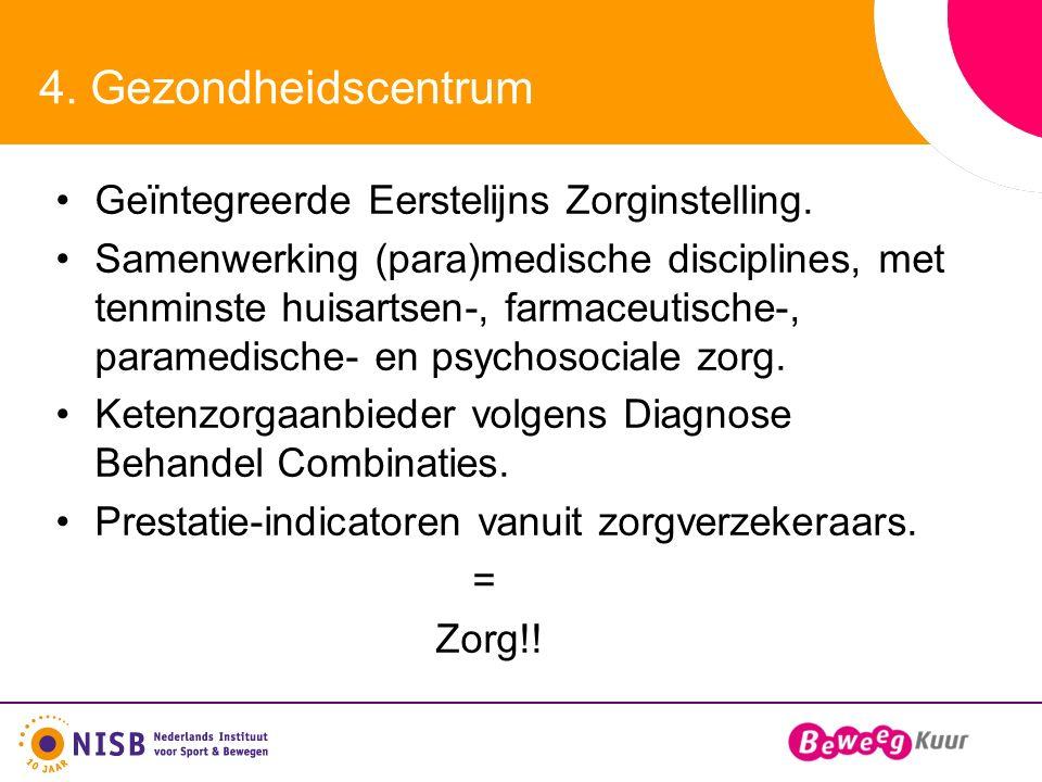 4. Gezondheidscentrum Geïntegreerde Eerstelijns Zorginstelling. Samenwerking (para)medische disciplines, met tenminste huisartsen-, farmaceutische-, p