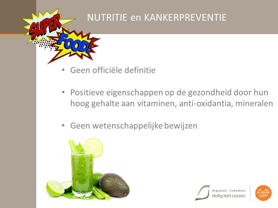 NUTRITIE en KANKERPREVENTIE Geen officiële definitie Positieve eigenschappen op de gezondheid door hun hoog gehalte aan vitaminen, anti-oxidantia, mineralen Geen wetenschappelijke bewijzen