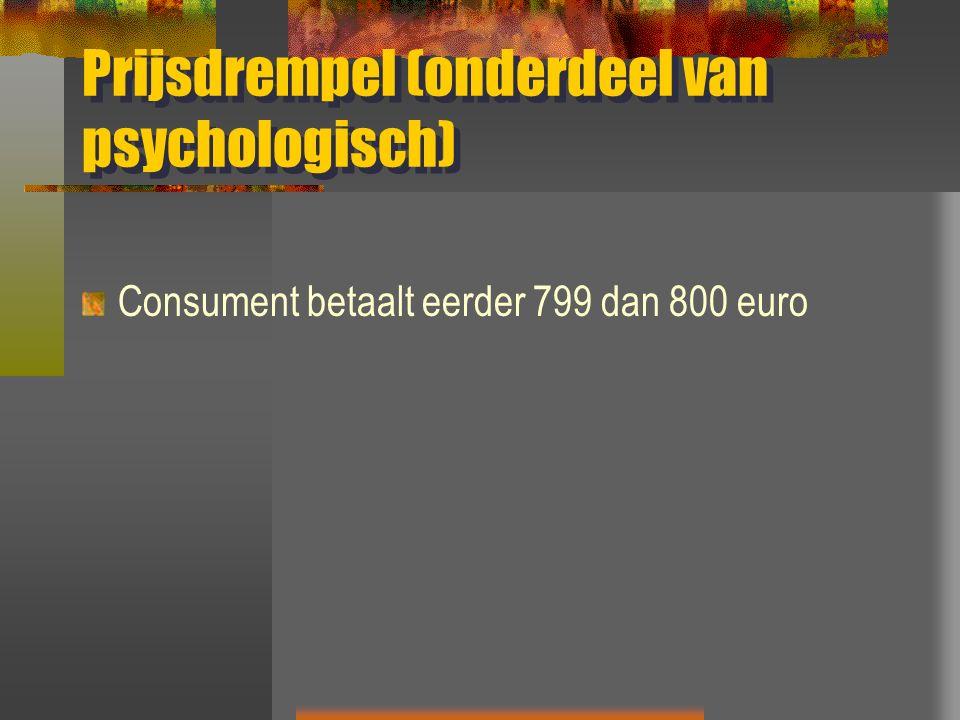 Prijsdrempel (onderdeel van psychologisch) Consument betaalt eerder 799 dan 800 euro