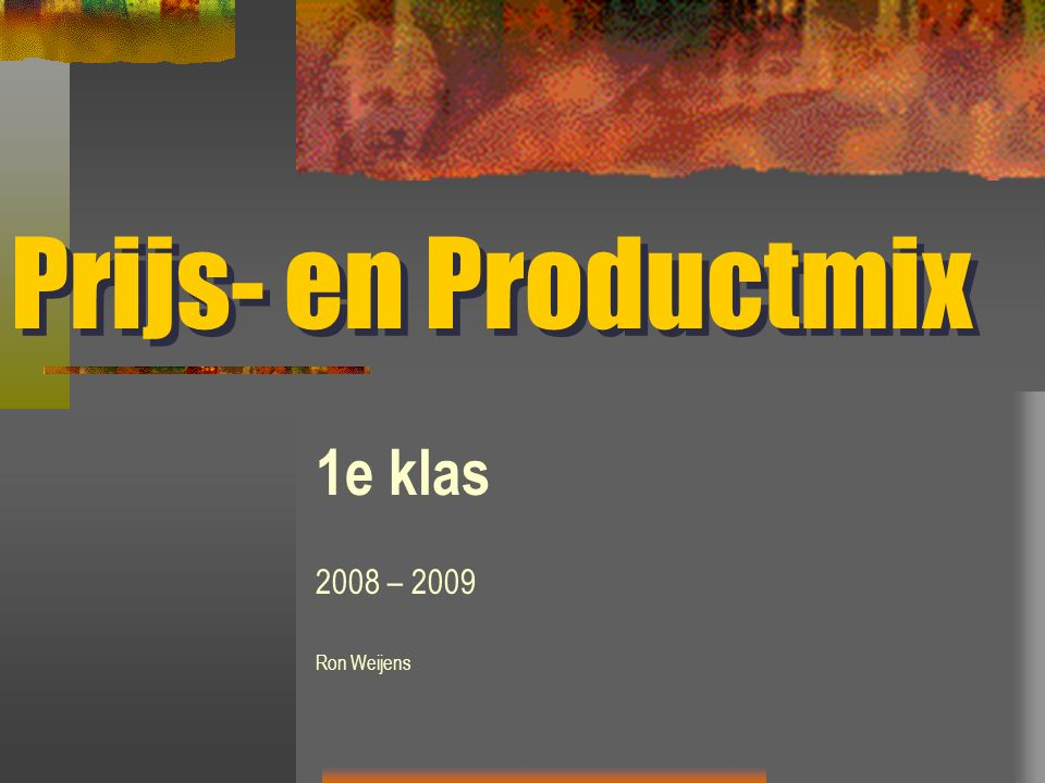 Prijs- en Productmix 1e klas 2008 – 2009 Ron Weijens