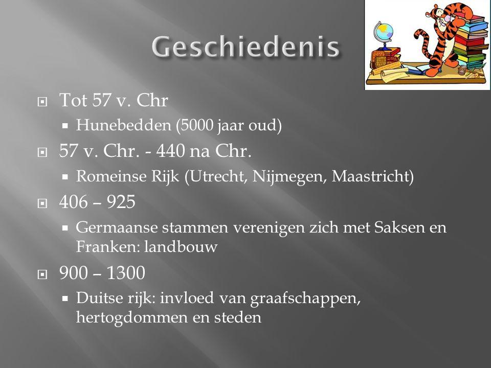  Tot 57 v. Chr  Hunebedden (5000 jaar oud)  57 v. Chr. - 440 na Chr.  Romeinse Rijk (Utrecht, Nijmegen, Maastricht)  406 – 925  Germaanse stamme
