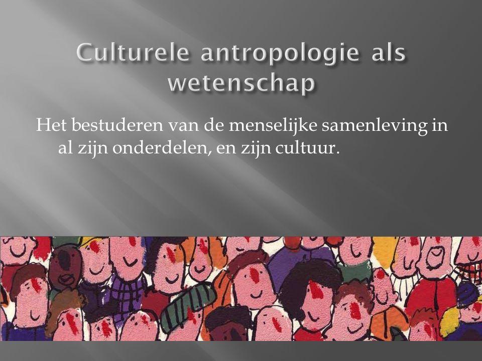 Het bestuderen van de menselijke samenleving in al zijn onderdelen, en zijn cultuur.