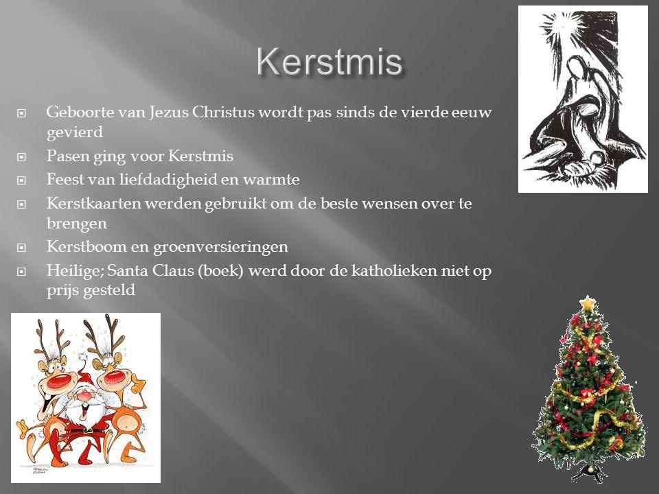  Geboorte van Jezus Christus wordt pas sinds de vierde eeuw gevierd  Pasen ging voor Kerstmis  Feest van liefdadigheid en warmte  Kerstkaarten werden gebruikt om de beste wensen over te brengen  Kerstboom en groenversieringen  Heilige; Santa Claus (boek) werd door de katholieken niet op prijs gesteld