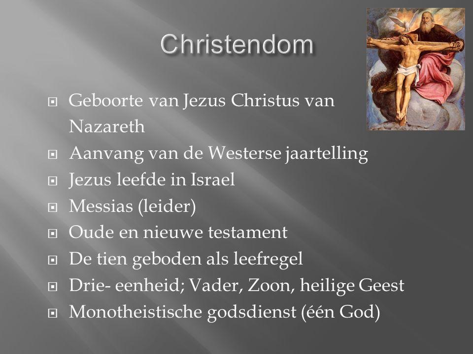  Geboorte van Jezus Christus van Nazareth  Aanvang van de Westerse jaartelling  Jezus leefde in Israel  Messias (leider)  Oude en nieuwe testament  De tien geboden als leefregel  Drie- eenheid; Vader, Zoon, heilige Geest  Monotheistische godsdienst (één God)