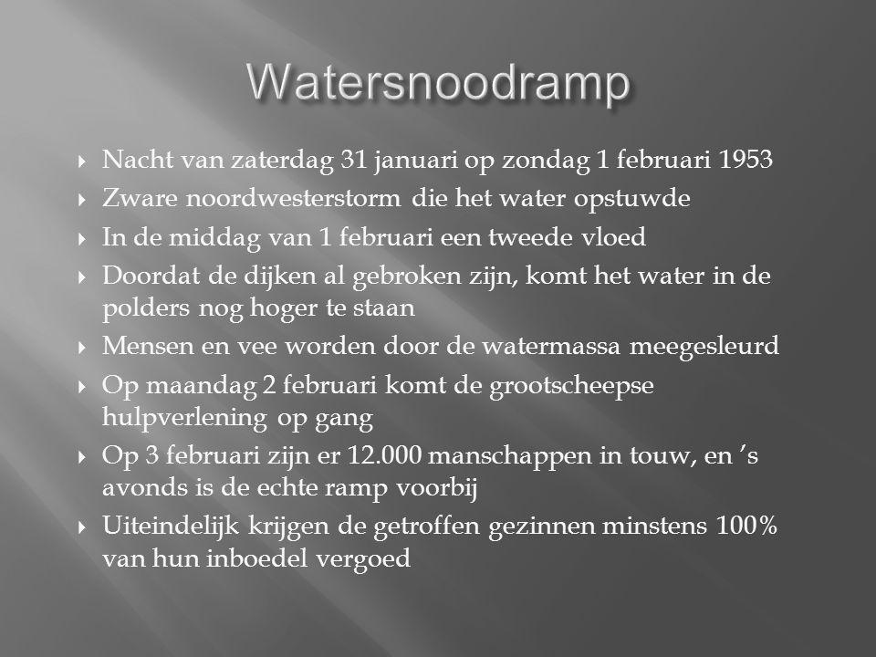  Nacht van zaterdag 31 januari op zondag 1 februari 1953  Zware noordwesterstorm die het water opstuwde  In de middag van 1 februari een tweede vloed  Doordat de dijken al gebroken zijn, komt het water in de polders nog hoger te staan  Mensen en vee worden door de watermassa meegesleurd  Op maandag 2 februari komt de grootscheepse hulpverlening op gang  Op 3 februari zijn er 12.000 manschappen in touw, en 's avonds is de echte ramp voorbij  Uiteindelijk krijgen de getroffen gezinnen minstens 100% van hun inboedel vergoed
