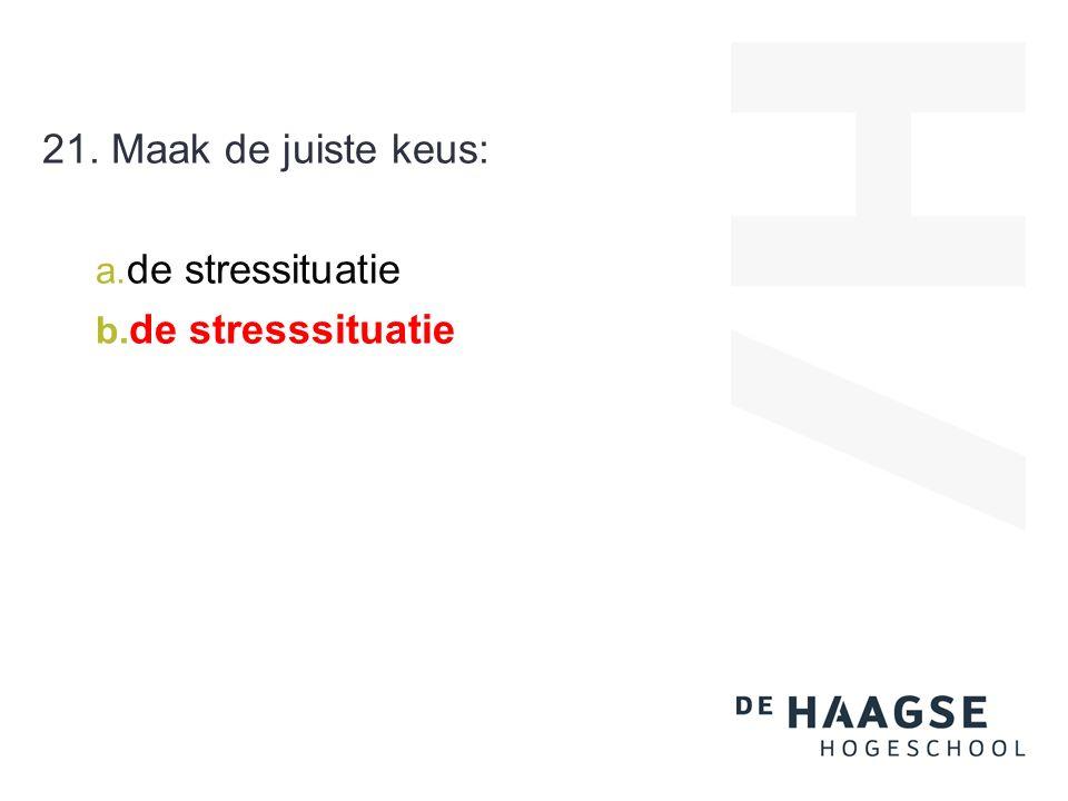 21. Maak de juiste keus: a. de stressituatie b. de stresssituatie