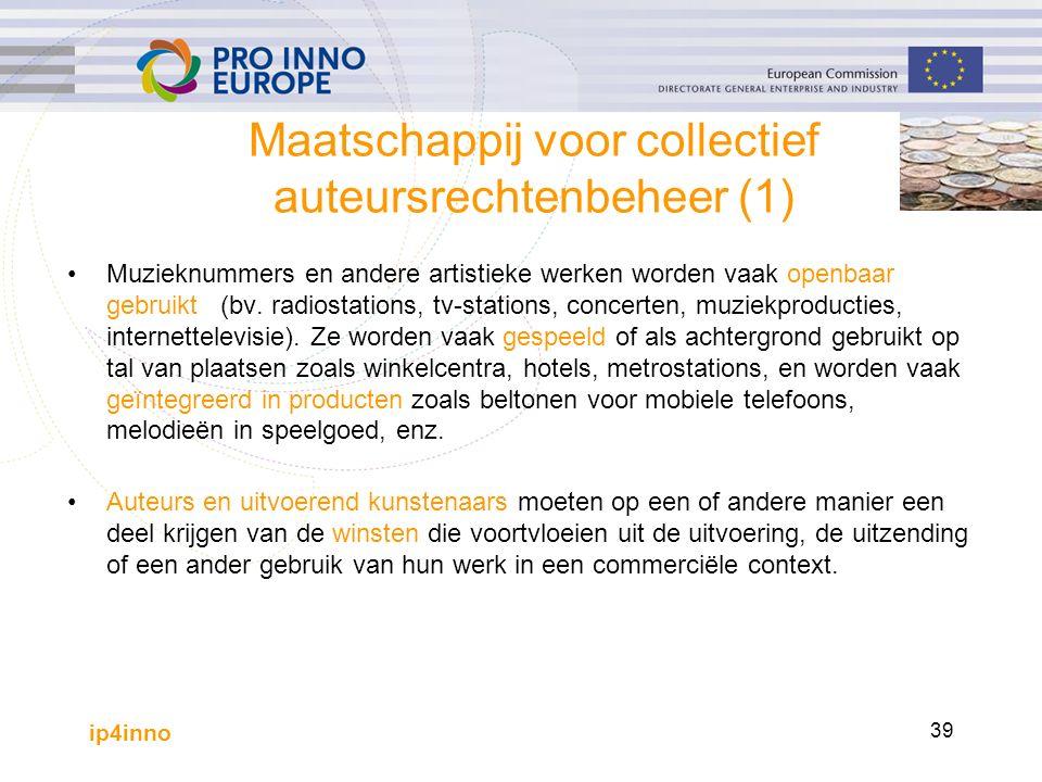 ip4inno 39 Maatschappij voor collectief auteursrechtenbeheer (1) Muzieknummers en andere artistieke werken worden vaak openbaar gebruikt (bv.