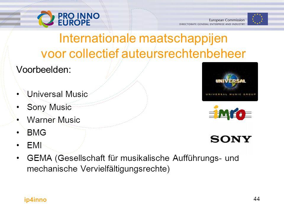 ip4inno 44 Internationale maatschappijen voor collectief auteursrechtenbeheer Voorbeelden: Universal Music Sony Music Warner Music BMG EMI GEMA (Gesellschaft für musikalische Aufführungs- und mechanische Vervielfältigungsrechte)