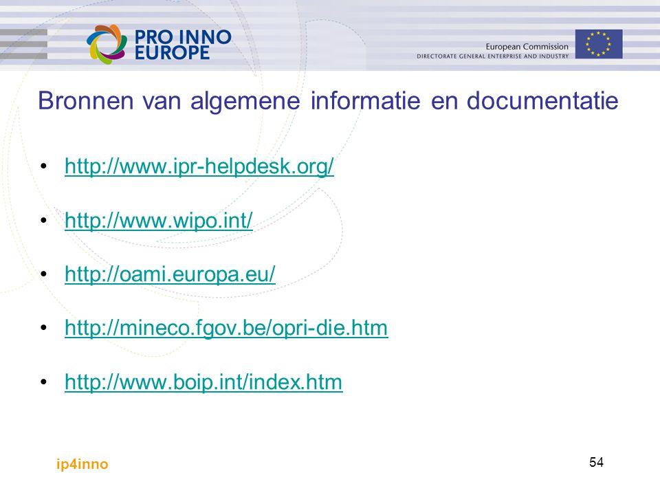 ip4inno 54 Bronnen van algemene informatie en documentatie http://www.ipr-helpdesk.org/ http://www.wipo.int/ http://oami.europa.eu/ http://mineco.fgov.be/opri-die.htm http://www.boip.int/index.htm