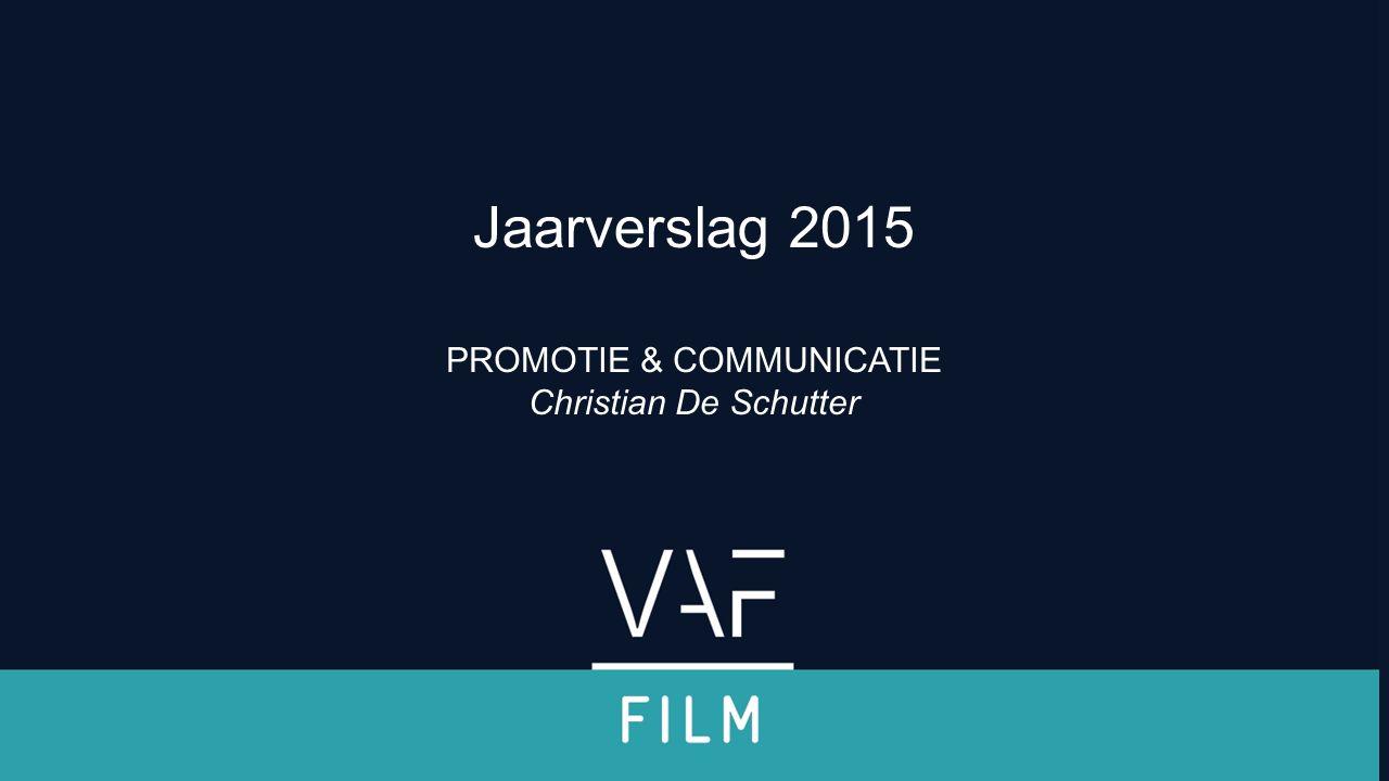 Verwelkoming & inleiding PROMOTIE & COMMUNICATIE Christian De Schutter Jaarverslag 2015