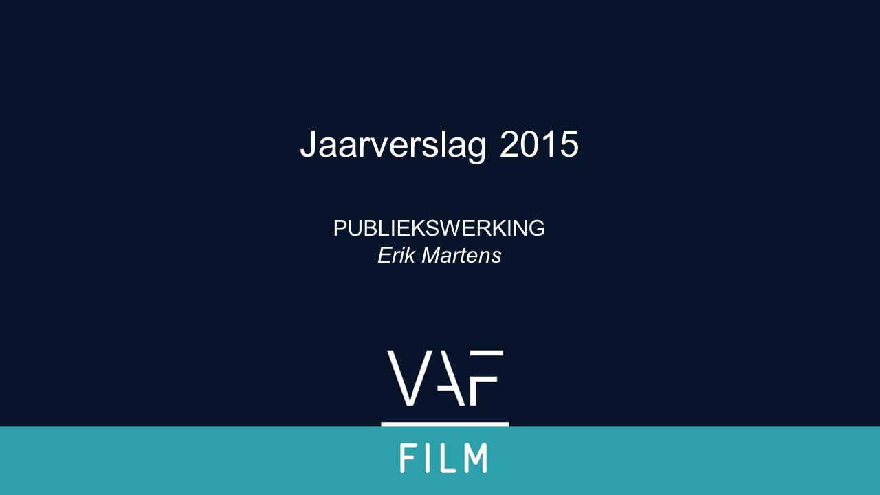 Verwelkoming & inleiding PUBLIEKSWERKING Erik Martens Jaarverslag 2015