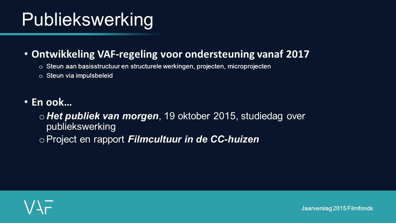 Ontwikkeling VAF-regeling voor ondersteuning vanaf 2017 o Steun aan basisstructuur en structurele werkingen, projecten, microprojecten o Steun via imp