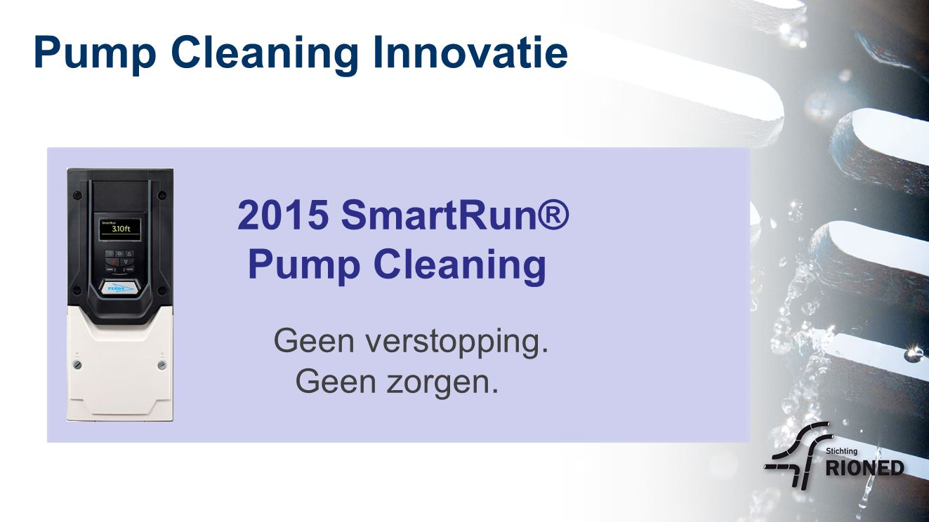 Pump Cleaning Innovatie 2015 SmartRun® Pump Cleaning Geen verstopping. Geen zorgen.
