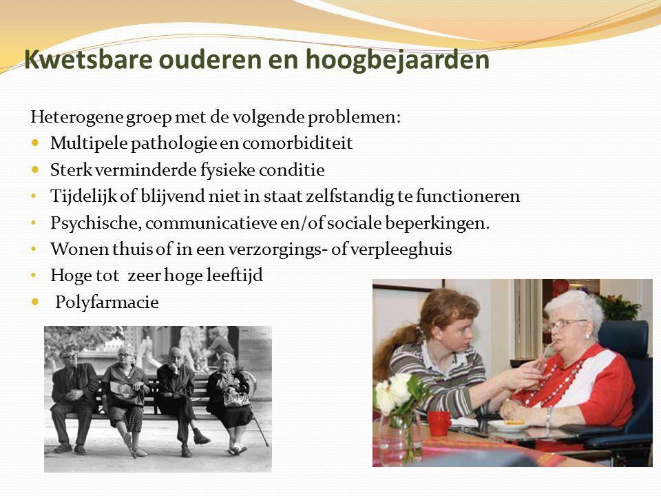 Kwetsbare ouderen en hoogbejaarden Heterogene groep met de volgende problemen: Multipele pathologie en comorbiditeit Sterk verminderde fysieke conditi