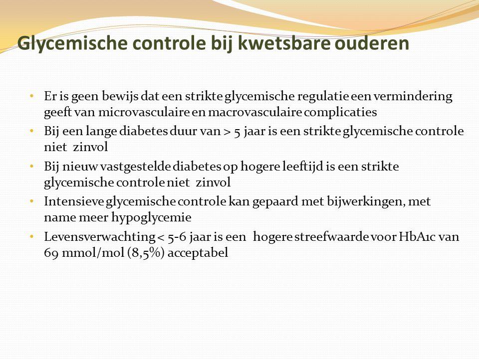 Glycemische controle bij kwetsbare ouderen Er is geen bewijs dat een strikte glycemische regulatie een vermindering geeft van microvasculaire en macro
