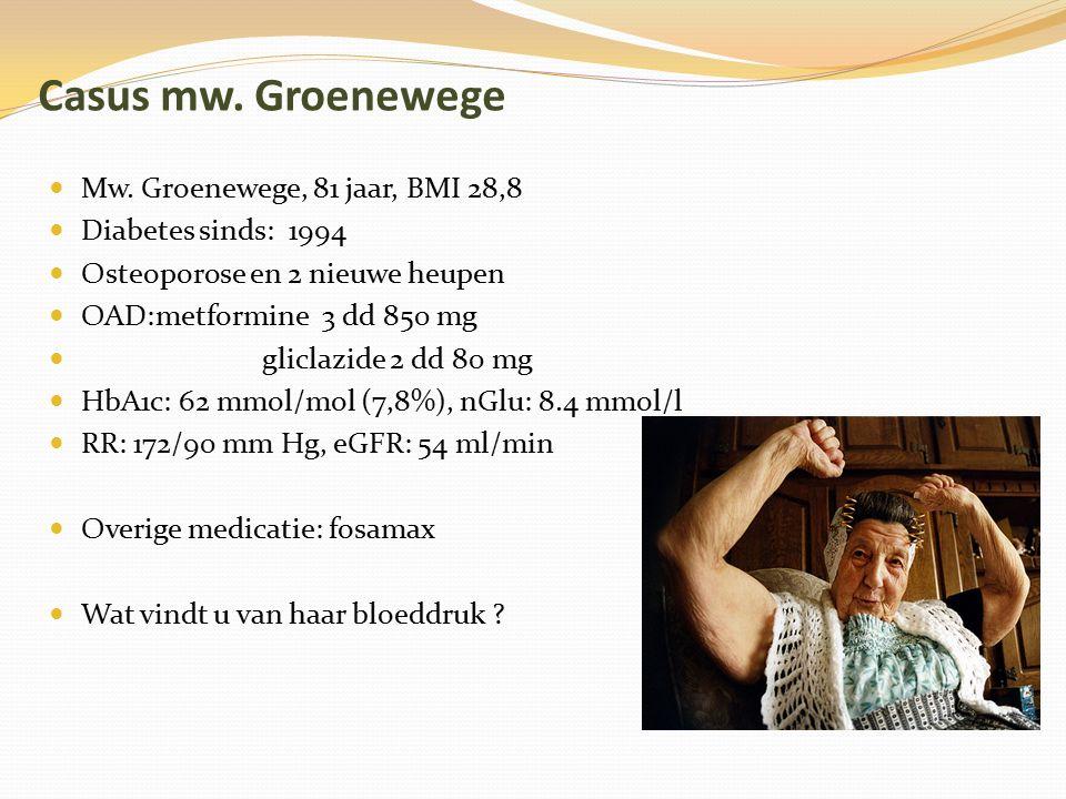 Casus mw. Groenewege Mw. Groenewege, 81 jaar, BMI 28,8 Diabetes sinds: 1994 Osteoporose en 2 nieuwe heupen OAD:metformine 3 dd 850 mg gliclazide 2 dd