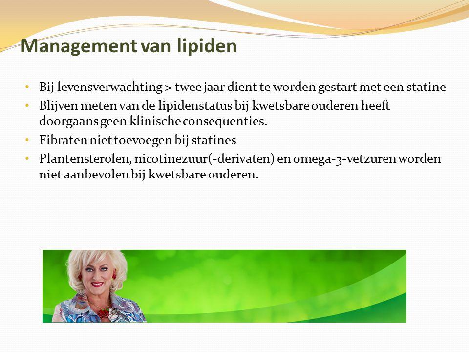 Management van lipiden Bij levensverwachting > twee jaar dient te worden gestart met een statine Blijven meten van de lipidenstatus bij kwetsbare oude