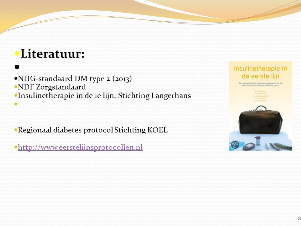 Literatuur: NHG-standaard DM type 2 (2013) NDF Zorgstandaard Insulinetherapie in de 1e lijn, Stichting Langerhans Regionaal diabetes protocol Stichtin