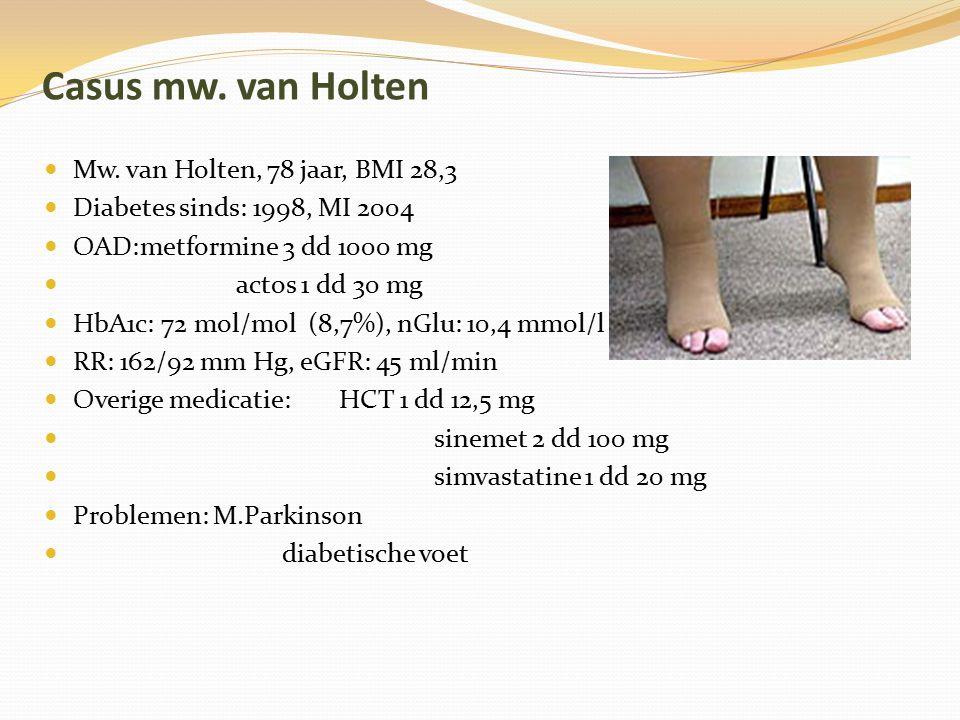 Casus mw. van Holten Mw. van Holten, 78 jaar, BMI 28,3 Diabetes sinds: 1998, MI 2004 OAD:metformine 3 dd 1000 mg actos 1 dd 30 mg HbA1c: 72 mol/mol (8
