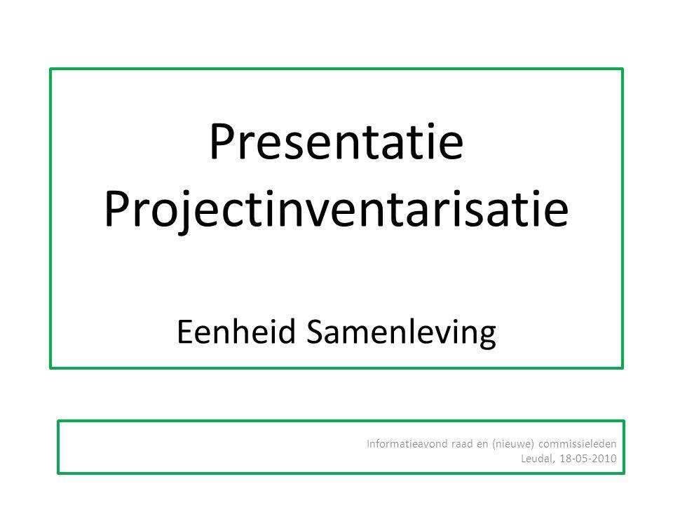 Presentatie Projectinventarisatie Eenheid Samenleving Informatieavond raad en (nieuwe) commissieleden Leudal, 18-05-2010