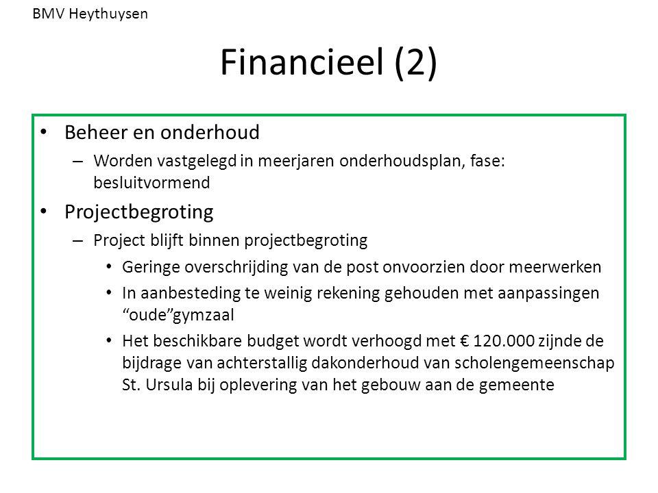 Financieel (2) Beheer en onderhoud – Worden vastgelegd in meerjaren onderhoudsplan, fase: besluitvormend Projectbegroting – Project blijft binnen proj