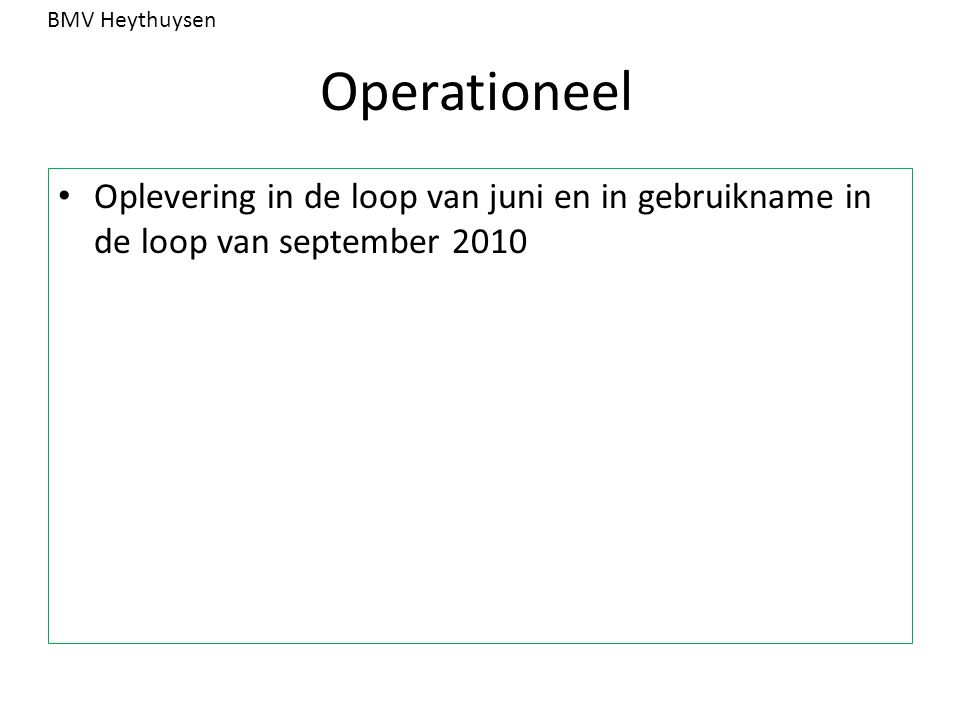 Operationeel Oplevering in de loop van juni en in gebruikname in de loop van september 2010 BMV Heythuysen