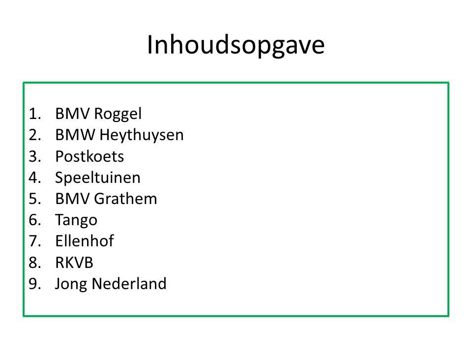 Inhoudsopgave 1.BMV Roggel 2.BMW Heythuysen 3.Postkoets 4.Speeltuinen 5.BMV Grathem 6.Tango 7.Ellenhof 8.RKVB 9.Jong Nederland