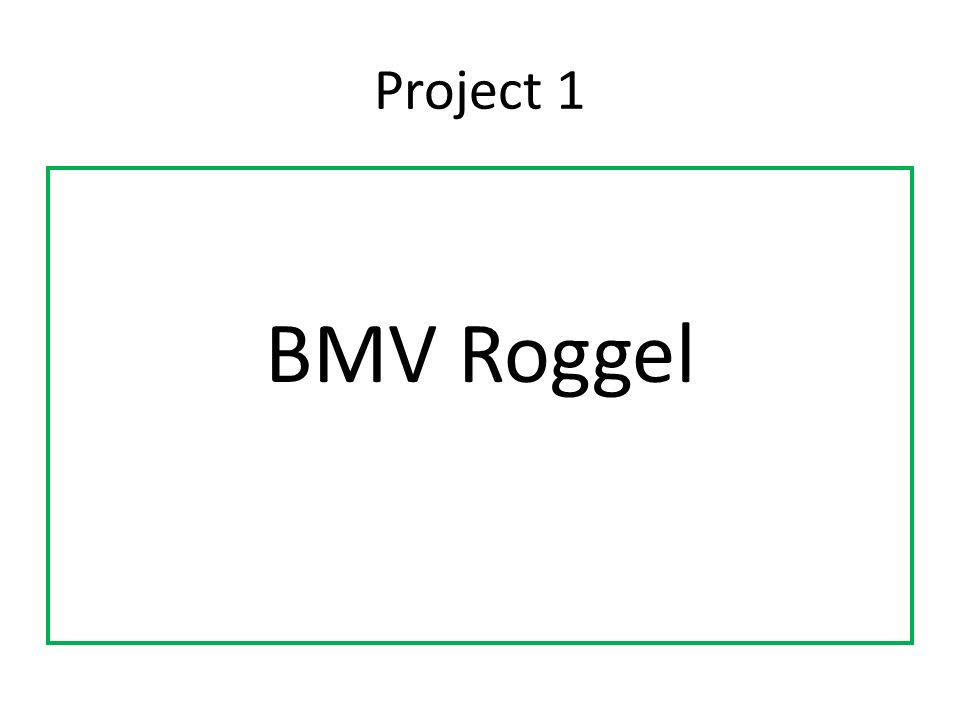 Project 1 BMV Roggel