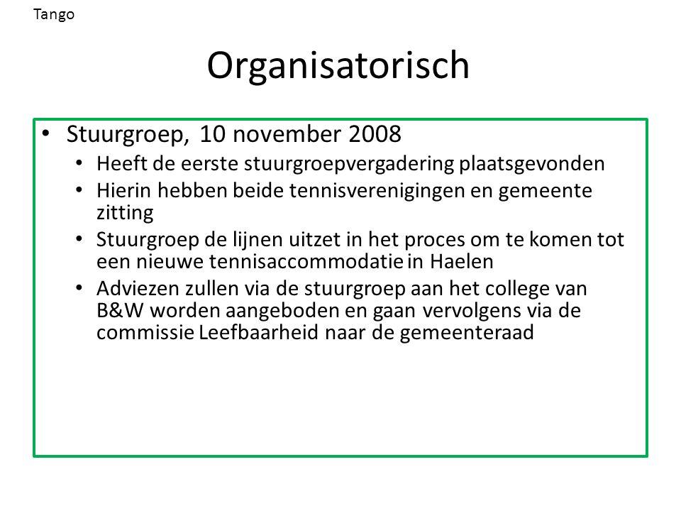 Organisatorisch Stuurgroep, 10 november 2008 Heeft de eerste stuurgroepvergadering plaatsgevonden Hierin hebben beide tennisverenigingen en gemeente z