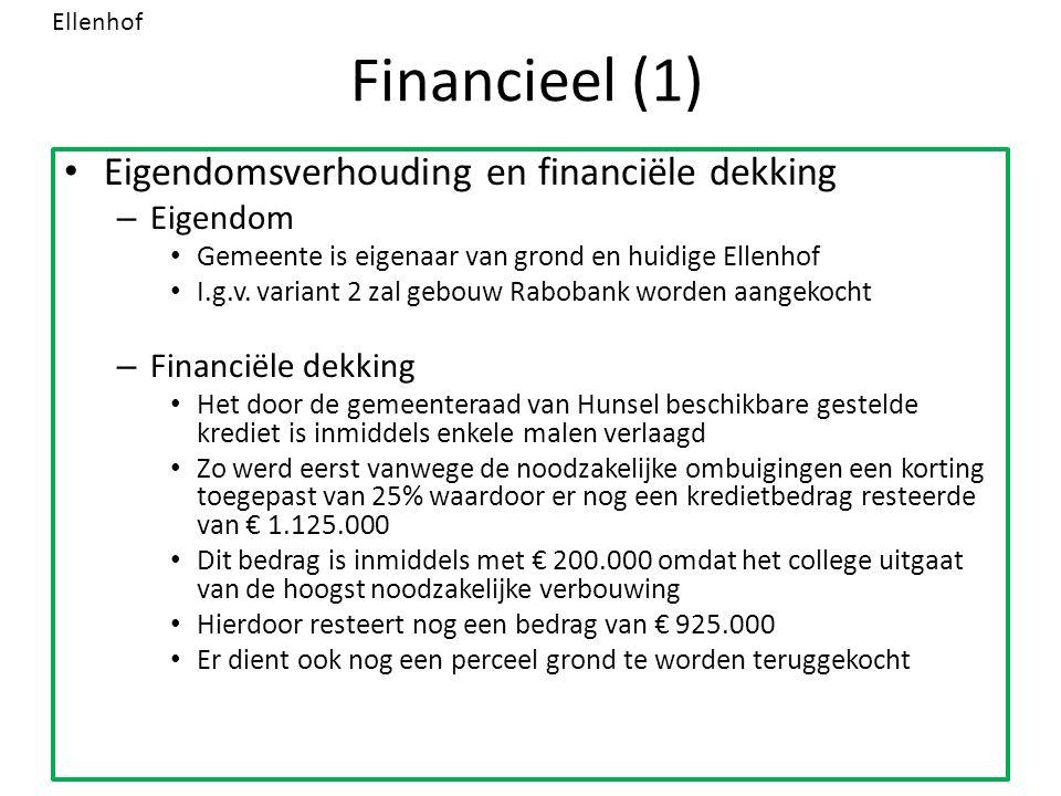 Financieel (1) Eigendomsverhouding en financiële dekking – Eigendom Gemeente is eigenaar van grond en huidige Ellenhof I.g.v. variant 2 zal gebouw Rab