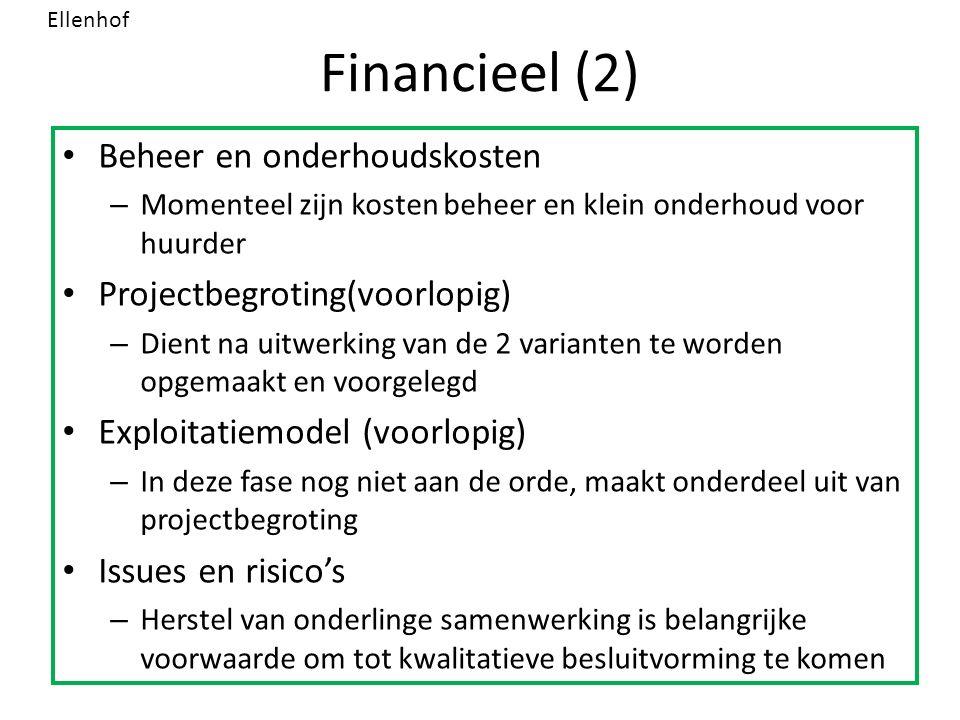 Financieel (2) Beheer en onderhoudskosten – Momenteel zijn kosten beheer en klein onderhoud voor huurder Projectbegroting(voorlopig) – Dient na uitwer