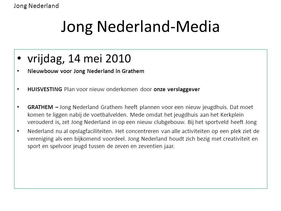 Jong Nederland-Media vrijdag, 14 mei 2010 Nieuwbouw voor Jong Nederland in Grathem HUISVESTING Plan voor nieuw onderkomen door onze verslaggever GRATHEM – Jong Nederland Grathem heeft plannen voor een nieuw jeugdhuis.