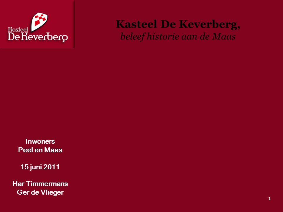 Kasteel De Keverberg, beleef historie aan de Maas Inwoners Peel en Maas 15 juni 2011 Har Timmermans Ger de Vlieger 1